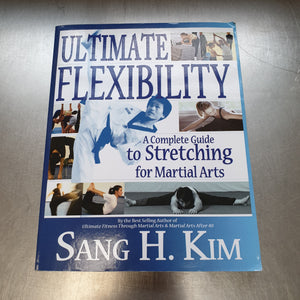 Ultimate Flexibility: A Complete Guide to Stretching for Martial Arts by Sang H. Kim - Hakutora