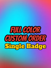 Load image into Gallery viewer, Custom FULL COLOR Badges (ANY DESIGN) - Forged Concepts