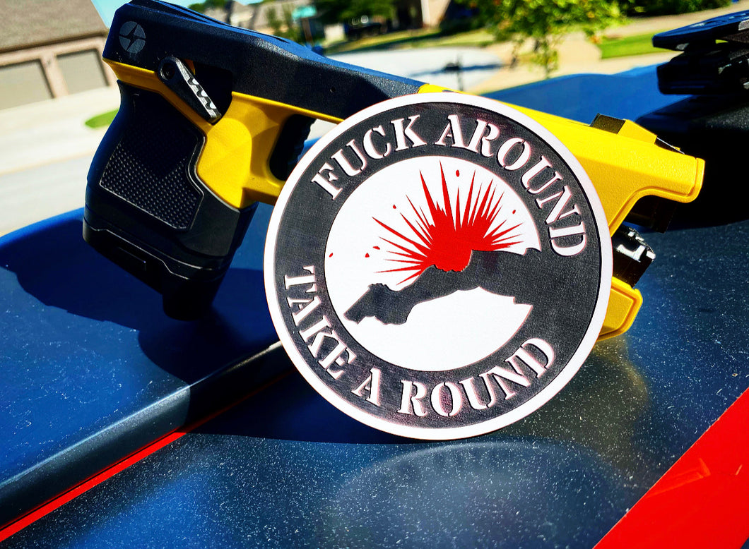 Fuck Around Take a Round (includes 2) - Forged Concepts Custom Car Badges
