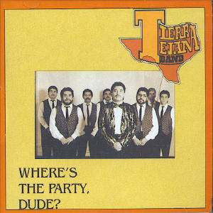 Tierra Tejana - Where's the Party Dude?