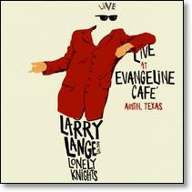 Larry Lange And His Lonely Knights - Live At Evangeline Cafe, Austin TX*