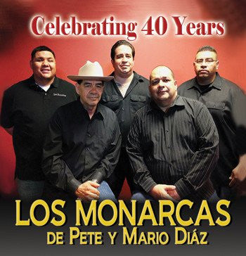 Los Monarcas de Pete Y Mario Diaz - Celebrating 40 Years
