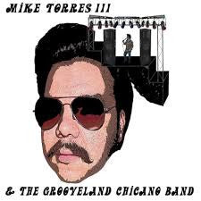 Mike Torres III & The Grooveland Chicano Band -