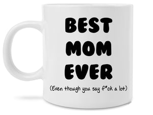 Best Mom Ever Funny Novelty Mothers Day Gift For Mom 11 Ounce Coffee Mug