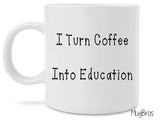 I Turn Coffee Into Education funny novelty Mug for Teachers