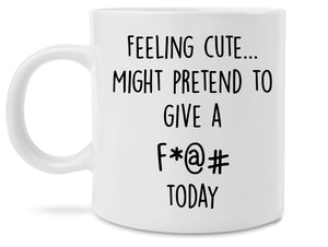 Feeling Cute Today Funny Novelty Coffee #FeelingCute