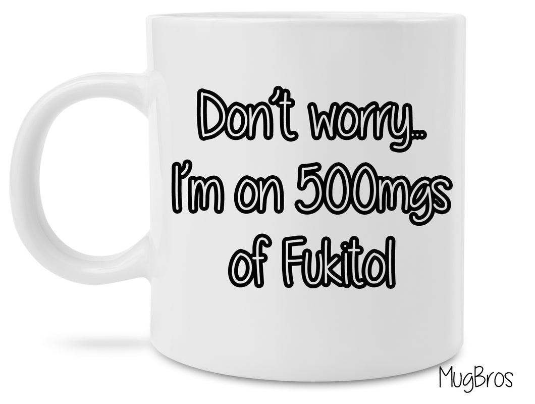 Don't Worry I'm On 500mgs of Fukitol Funny Novelty Coffee Mug