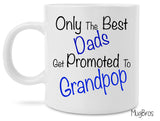 Only The Best Dads Get Promoted To Grandpop Coffee Mug