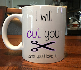 Funny Hairdresser Mug - I Will Cut You and You'll Love It