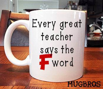 Every Great Teacher Says the F Word funny coffee mug