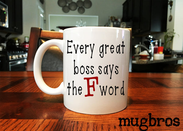Every Great Boss Says the F Word Funny Coffee Mug Great gift idea for fathers day or gift for boss