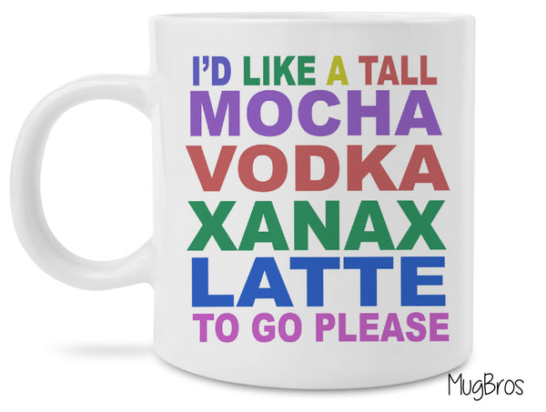 I'd Like A Tall Mocha Vodka Xanax Latte funny novelty Coffee Mug