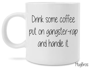 Drink Coffee put on gangster rap and handle it Funny Cute Coffee Mug