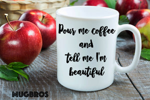 Pour me coffee and tell me i'm beautiful Funny Cute Coffee Mug