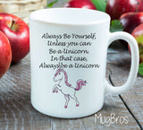 Birthday Gift for Mom, Daughter, Neighbor, Unicorn Mug, Always be a Unicorn, Mother Daughter Gift for Her, Mom Gift, Mother Gift