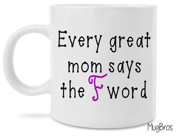 Great Mom coffee mug, great mom says, Every Mom F word, gifts for mom, novelty mug, funny mug, statement mug, profanity,