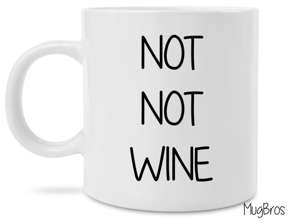 Not Not Wine Funny Cute Coffee Mug Great Stocking Stuffer