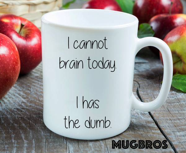 I Cannot Brain Today I Has The Dumb Funny Coffee Mug