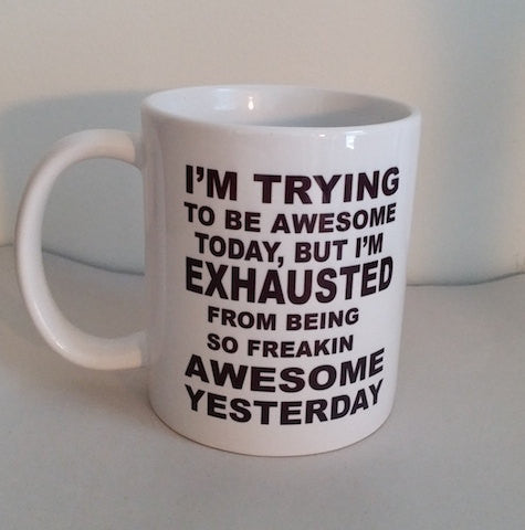 I'm Trying To Be Awesome Funny Coffee or Tea Mug