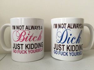 I'm Not Always a B*tch and D*ck funny Coffee or Tea Mugs