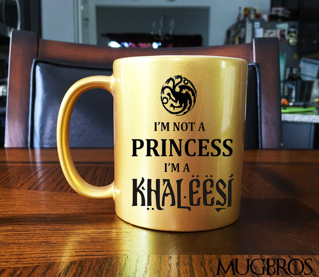 Game of Thrones Inspired GOLD I'm Not A Princess I'm A Khaleesi Gift Mug