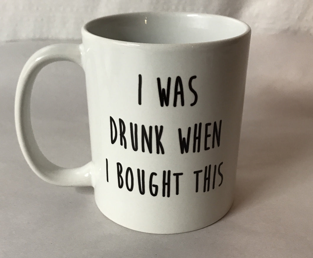 I was Drunk when I Bought This Coffee Mug