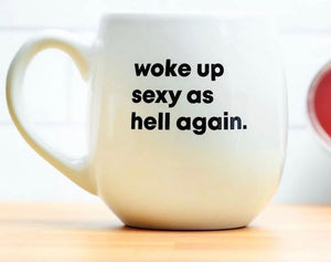 Woke Up Sexy As Hell Coffee Cup-IN STORE PICKUP ONLY