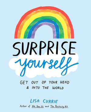 Lisa Currie Surprise Yourself Get Out Of Your Head and Into The World
