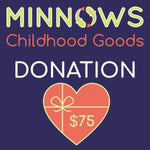 Minnows Childhood Goods Minnows Donation $75
