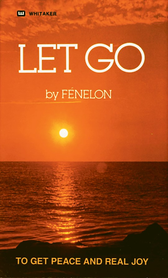 Let Go : To Get Real Peace and Real Joy by Francois Fenelon