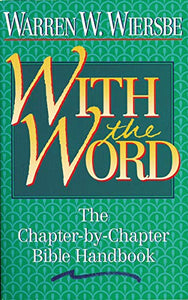 With the Word : Chapter-by-Chapter Bible Handbook by Warren Wiersbe