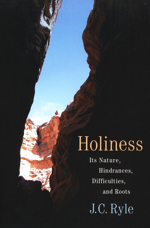 Holiness : Its Nature, Hindrances, Difficulties, and Roots by J.C. Ryle