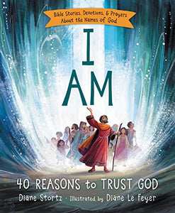 I Am : 40 Reasons to Trust God Kid's Bible Storybook by Diane Stortz