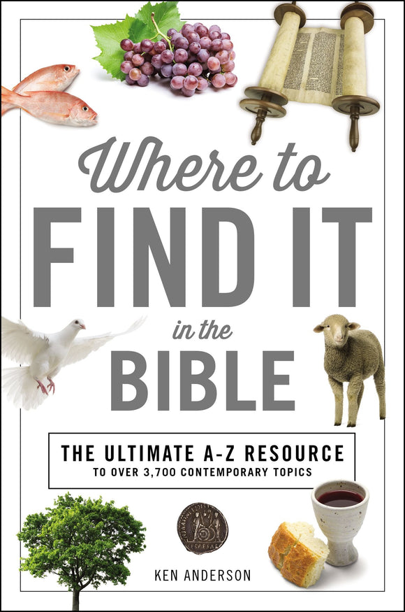 Where to Find It in the Bible (A to Z Series) by Ken Anderson