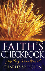 Faith's Checkbook : 365 Day Devotional by Charles Spurgeon