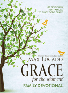 Grace For The Moment Family Devotional by Max Lucado