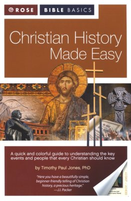 Christian History Made Easy by Timothy Paul Jones. Part of the Rose Bible Basics Series.