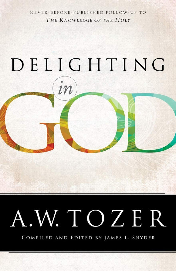 Delighting in God by A.W. Tozer