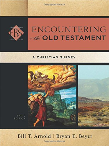 Encountering the Old Testament : A Christian Survey by Bill T. Arnold and Bryan E. Beyer. 3rd Edition.