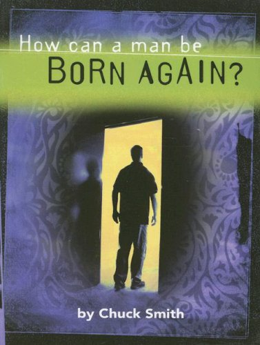 How Can a Man be Born Again? by Chuck Smith