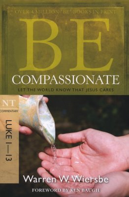 Be Compassionate by Warren Wiersbe. Commentary on Luke 1-13