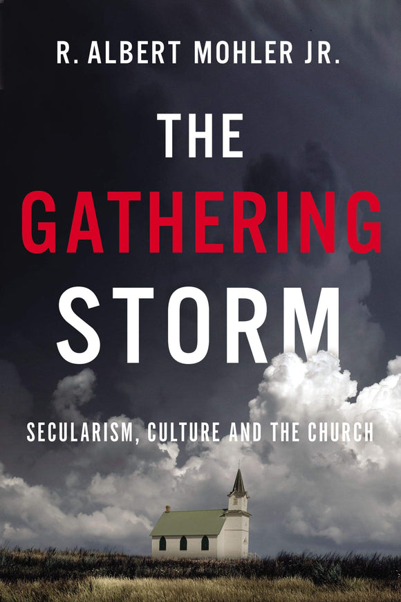 Gathering Storm : Secularism, Culture and the Church by R. Albert Mohler Jr.