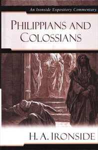 Philippians and Colossians by H.A. Ironside (Ironside Expository Commentary)