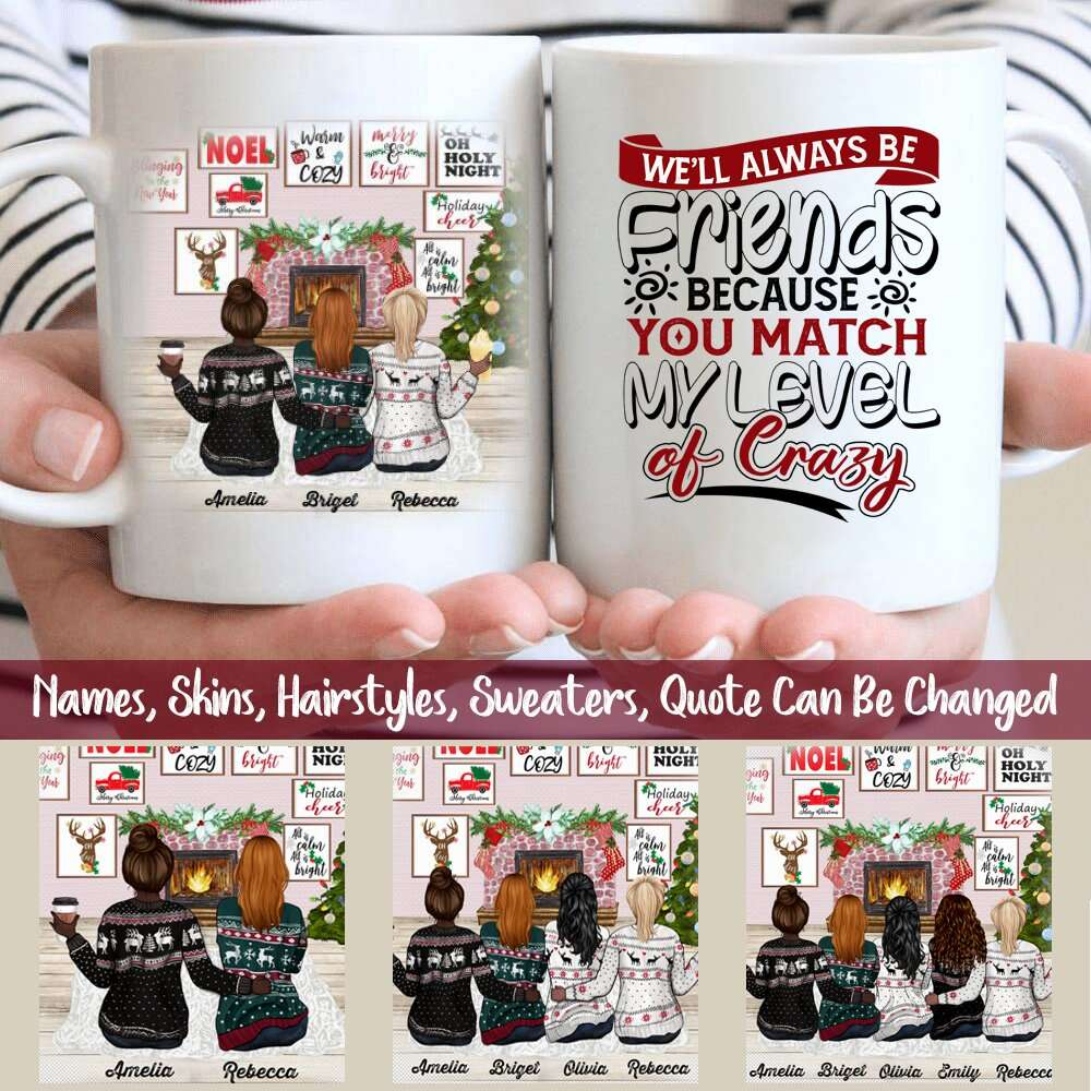Personalized 5 Girls Sweatshirt Girl Friends We'll Always Be Friends Because You Match My Level of Crazy Mug