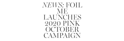 FOIL ME LAUNCHES 2020 PINK OCTOBER CAMPAIGN