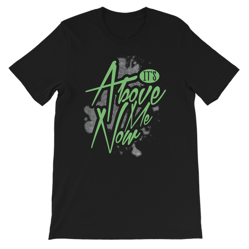 It's Above Me Now Adult Unisex T-Shirt