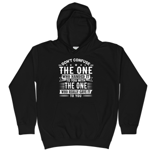 Don't Confuse The One Who Handed It To You With The One Who Really Gave It To You Unisex Youth Hoodie