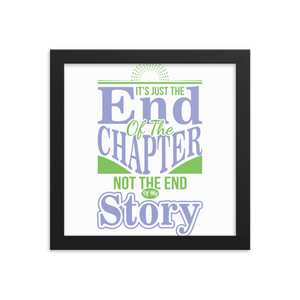 It's Just The End Of The Chapter Not The End Of My Story Framed Poster
