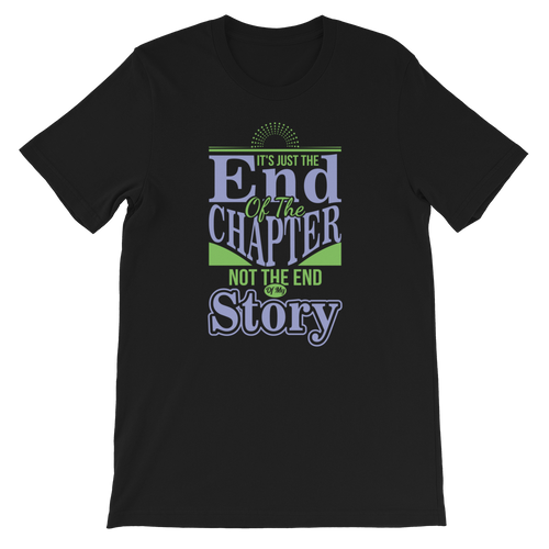 It's Just The End Of The Chapter Not The End Of My Story Adult Unisex T-Shirt