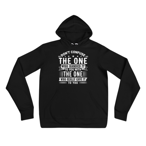 Don't Confuse The One Who Handed It To You With The One Who Really Gave It To You Adult Unisex Hoodie